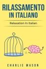 Rilassamento In Italiano/ Relaxation In Italian: I 10 Migliori Consigli per Superare le Ossessioni e le Compulsioni Usando la Consapevolezza Cover Image