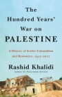 The Hundred Years' War on Palestine: A History of Settler Colonialism and Resistance, 1917–2017 Cover Image