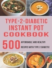 Type - 2 - Diabetic Instant Pot Cookbook: 500 Affordable and Healthy Recipes with Type 2 Diabetic Cover Image