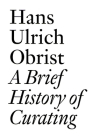 A Brief History of Curating: By Hans Ulrich Obrist (Documents) Cover Image