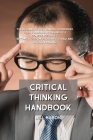 Critical Thinking Handbook: The Beginners User Manual to Improve Your Communication and Self Confidence Skills. Become a God on Problem Solving an Cover Image