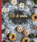 Let it Snow: 24 Recipes for Festive Sweet Treats Cover Image