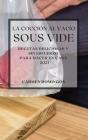 La Cocción al Vacío Sous-Vide 2021 (Sous Vide Cookbook 2021 Spanish Edition): Recetas Deliciosas Y Sin Esfuerzo Para Hacer En Casa Cover Image