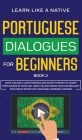 Portuguese Dialogues for Beginners Book 2: Over 100 Daily Used Phrases & Short Stories to Learn Portuguese in Your Car. Have Fun and Grow Your Vocabul Cover Image