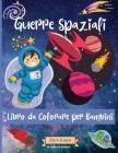 Guerre spaziali Libro da colorare per bambini dai 4 agli 8 anni: Incredibili pagine da colorare Outer Space per bambini di età 2-4 4-6 4-8 anni con an Cover Image