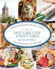 Salt Lake City Chef's Table: Extraordinary Recipes from the Crossroads of the West Cover Image