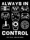 Always in Control: Notebook Video Game Retro Game Controller School Gift 8.5x11 College Ruled Cover Image