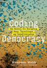 Coding Democracy: How Hackers Are Disrupting Power, Surveillance, and Authoritarianism Cover Image