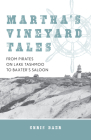 Martha's Vineyard Tales: From Pirates on Lake Tashmoo to Baxter's Saloon Cover Image