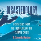 Disasterology Lib/E: Dispatches from the Frontlines of the Climate Crisis Cover Image