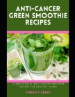 Anti-Cancer Green Smoothie Recipes: Learn Several Delicious Anti-Cancer Smoothie Delicacies for Healthy Living Cover Image