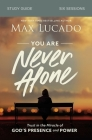 You Are Never Alone Study Guide: Trust in the Miracle of God's Presence and Power Cover Image