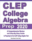 CLEP College Algebra Prep 2020: A Comprehensive Review and Step-By-Step Guide to Preparing for the CLEP College Algebra Test Cover Image