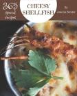365 Special Cheesy Shellfish Recipes: Enjoy Everyday With Cheesy Shellfish Cookbook! Cover Image