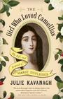 The Girl Who Loved Camellias: The Life and Legend of Marie Duplessis Cover Image