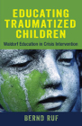 Educating Traumatized Children: Waldorf Education in Crisis Intervention Cover Image