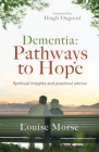 Dementia: Pathways to Hope: Spiritual Insights and Practical Advice Cover Image