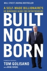 Built, Not Born: A Self-Made Billionaire's No-Nonsense Guide for Entrepreneurs Cover Image