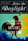 Seize the Daylight: The Curious and Contentious Story of Daylight Saving Time Cover Image