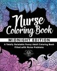 Nurse Coloring Book: A Totally Relatable Funny Adult Coloring Book Filled with Nurse Problems Cover Image