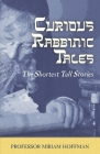 Curious Rabbinic Tales: The Shortest Tall Stories Cover Image