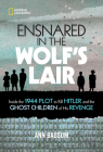 Ensnared in the Wolf's Lair: Inside the 1944 Plot to Kill Hitler and the Ghost Children of His Revenge Cover Image