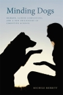 Minding Dogs: Humans, Canine Companions, and a New Philosophy of Cognitive Science (Animal Voices / Animal Worlds) Cover Image