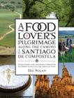 A Food Lover's Pilgrimage Along the Camino to Santiago de Compostela: Food, Wine and Walking through Southern France and the North of Spain Cover Image