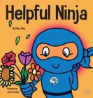 Helpful Ninja: A Children's Book About Self Care and Self Love Cover Image