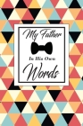 My father in his own words: A father's guided journal or Notebook for his childhood and teenage memories of his early life and all his funny and c Cover Image