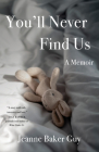 You'll Never Find Us: A Memoir Cover Image