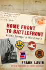 Home Front to Battlefront: An Ohio Teenager in World War II (War and Society in North America) Cover Image