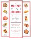 The Take-out Menu Cookbook: How to Cook in the Foods You Love to Order Out Cover Image