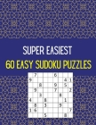 Super Easiest 60 Easy Sudoku Puzzles: Try It & Solve It! Cover Image