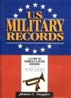 U.S. Military Records: A Guide to Federal & State Sources, Colonial America to the Present Cover Image