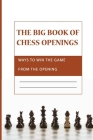 The Big Book Of Chess Openings- Ways To Win The Game From The Opening: Chess The Basics Cover Image