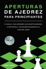Aperturas de Ajedrez Para Principiantes: El Manual Para Aprender Los Conceptos Básicos, La Estrategia Y Los Mejores Movimientos Al Inicio Del Juego [2 Cover Image