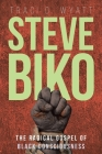 Steve Biko: The Radical Gospel of Black Consciousness Cover Image