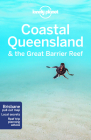 Lonely Planet Coastal Queensland & the Great Barrier Reef (Travel Guide) Cover Image
