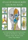 Atlas of Human Body Coloring Book: An Entertaining and Instructive Guide to the Bones, Muscles, Blood, Cells, Nerves and How They Work Cover Image