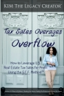 Tax Sales Overages Overflow: How to Leverage U.S. Real Estate Tax Sales for Profit Using the G.F.F. METHOD(TM) (Get. Find. File.) Cover Image