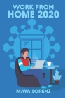 Work from Home 2020: The Guide for Beginners Who Are Looking for A Profitable Online Business; How to Start Working and Earn Immediately Cover Image