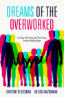 Dreams of the Overworked: Living, Working, and Parenting in the Digital Age Cover Image