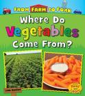 Where Do Vegetables Come From? (From Farm to Fork: Where Does My Food Come From?) Cover Image