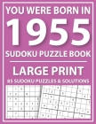 Large Print Sudoku Puzzle Book: You Were Born In 1955: A Special Easy To Read Sudoku Puzzles For Adults Large Print (Easy to Read Sudoku Puzzles for S Cover Image