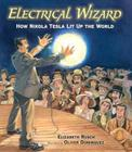 Electrical Wizard: How Nikola Tesla Lit Up the World Cover Image