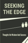 Seeking The Edge: Thoughts On Wisdom And Success: The Edges Of Fulfillment Cover Image