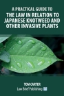 A Practical Guide to the Law in Relation to Japanese Knotweed and Other Invasive Plants Cover Image