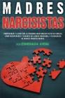 Madres Narcisistas: Comprender y lidiar con la personalidad narcisista en su familia. Cómo recuperarse y curarse del abuso emocional y psi Cover Image