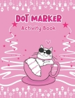 Dot Marker Activity Book: Adorable Cat: A Dot Markers Coloring Activity Book For Toddlers, Gift Ideas For Cat Lovers Preschools, Kindergarteners Cover Image